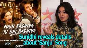 Sunidhi reveals details about 'Sanju' Song 'Main Badhiya...' [Video]
