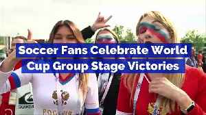 News video: Soccer Fans Celebrate World Cup Group Stage Victories