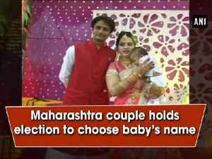 News video: Maharashtra couple holds election to choose baby's name