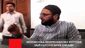 Mehbooba Mufti Has No Future In Politics Says Owaisi [Video]