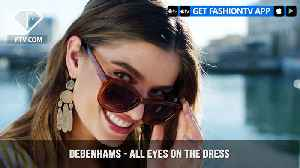 Debenhams Presents Summer Dress Edit with All Eyes on the Dress | FashionTV | FTV