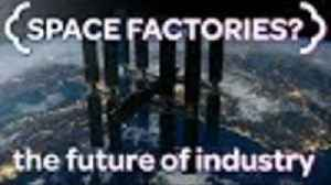 News video: Why Space Manufacturing is the Future of Industry
