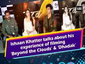 Ishaan Khatter talks about his experience of filming 'Beyond the Clouds' and 'Dhadak'