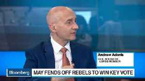 U.K.'s Adonis Says May's Hand Strengthened for Hard or No Brexit