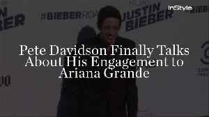 Pete Davidson Finally Talks About His Engagement to Ariana Grande