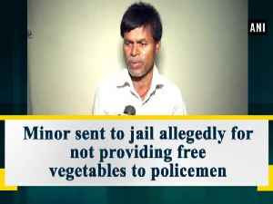 Minor sent to jail allegedly for not providing free vegetables to policemen