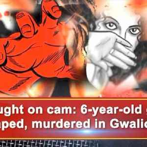 Caught on cam: 6-year-old girl raped, murdered in Gwalior [Video]