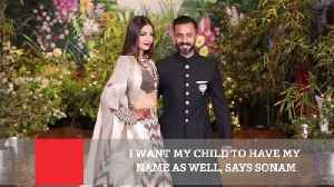 I Want My Child To Have My Name As Well, Says Sonam