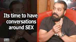 Its time to have conversations around SEX: Anurag Kashyap