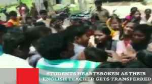 Students Heartbroken As Their English Teacher Gets Transferred
