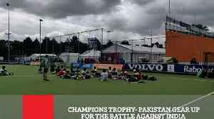 Champions Trophy  Pakistan Gear Up For The Battle Against India [Video]
