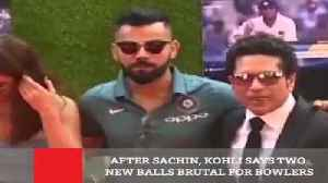 After Sachin, Kohli Says Two New Balls Brutal For Bowlers [Video]