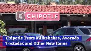 Chipotle Tests Milkshakes, Avocado Tostadas and Other New Items