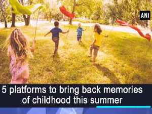 5 platforms to bring back memories of childhood this summer