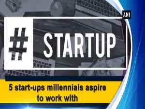 5 start-ups millennials aspire to work with [Video]