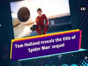 Tom Holland reveals the title of 'Spider Man' [Video]