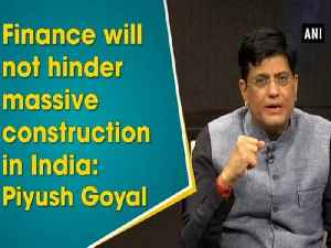 Finance will not hinder massive construction in India: Piyush Goyal