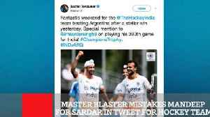 Master Blaster Mistakes Mandeep For Sardar In Tweet For Hockey Team [Video]