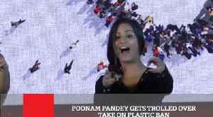 Poonam Pandey Gets Trolled Over Take On Plastic Ban [Video]