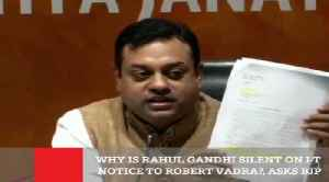 Why Is Rahul Gandhi Silent On I T Notice To Robert Vadra, Asks BJP [Video]