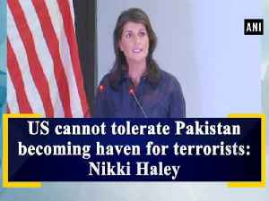 US cannot tolerate Pakistan becoming haven for terrorists: Nikki Haley [Video]