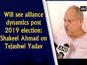 Will see alliance dynamics post 2019 election: Shakeel Ahmad on Tejashwi Yadav [Video]