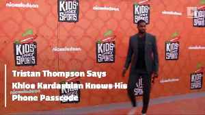 Tristan Thompson Says Khloe Kardashian Knows His Phone Passcode [Video]