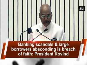 Banking scandals & large borrowers absconding is breach of faith: President Kovind [Video]