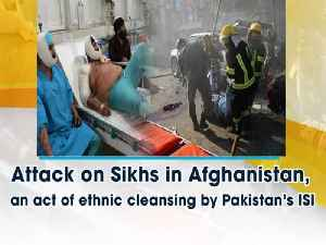 Attack on Sikhs in Afghanistan, an act of ethnic cleansing by Pakistan's ISI [Video]