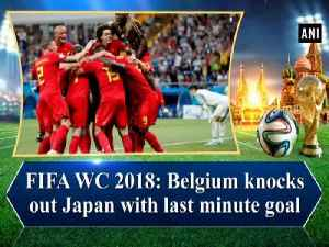 FIFA WC 2018: Belgium knocks out Japan with last minute goal [Video]
