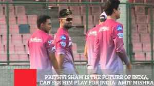 Prithvi Shaw Is The Future Of India, Can See Him Play For India-Amit Mishra [Video]