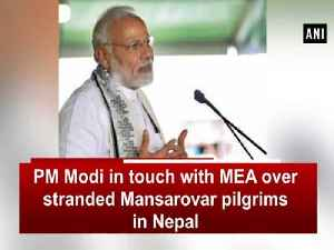 PM Modi in touch with MEA over stranded Mansarovar pilgrims in Nepal [Video]