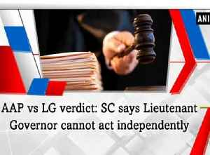 AAP vs LG verdict: SC says Lieutenant Governor cannot act independently [Video]