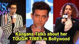 Kangana Talks about her TOUGH TIMES in Bollywood [Video]
