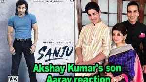 "News video: Akshay Kumar's son loves Ranbir Kapoor in ""Sanju"""