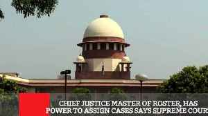 Chief Justice Master Of Roster, Has Power To Assign Cases Says Supreme Court [Video]