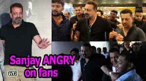 Watch Sanjay Dutt gets ANGRY on fans [Video]