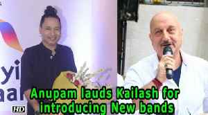 Anupam Kher lauds Kailash Kher for introducing New bands [Video]