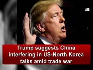 Trump suggests China interfering in US-North Korea talks amid trade war [Video]