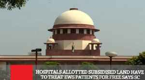 News video: Hospitals Allotted Subsidised Land Have To Treat Ews Patients For Free Says SC