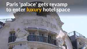 """Revamp of Paris """"palaces"""" prove there's still space in market for luxury hotels [Video]"""