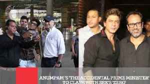 Anumpam 'S 'The Accidental Prime Minister' To Clash With Srk's 'Zero' [Video]