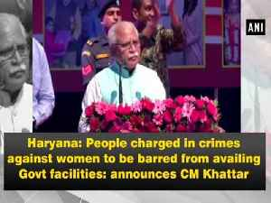 Haryana: People charged in crimes against women to be barred from availing Govt facilities: announces CM Khattar [Video]