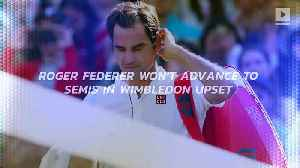 Roger Federer Won't Advance to Semis in Wimbledon Upset [Video]