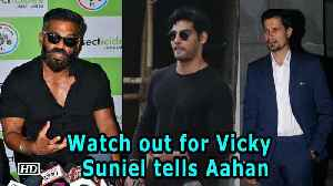 Watch out for Vicky Kaushal, Suniel tells son Aahan [Video]