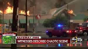 Witnesses describe chaotic scene as Phoenix Safeway goes up in flames [Video]