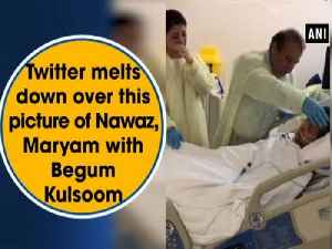 Twitter melts down over this picture of Nawaz, Maryam with Begum Kulsoom [Video]