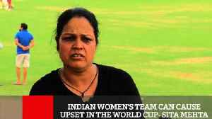 Indian Women's Team Can Cause Upset In The World Cup- Sita Mehta [Video]