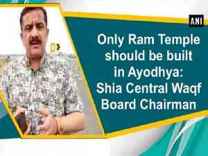 Only Ram Temple should be built in  Ayodhya: Shia Central Waqf Board Chairman [Video]
