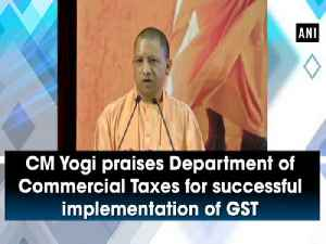 CM Yogi praises Department of Commercial Taxes for successful implementation of GST [Video]
